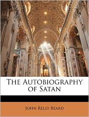 The Autobiography Of Satan - John Relly Beard