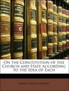 On the Constitution of the Church and State According to the Idea of Each als Buch von Samuel Taylor Coleridge, Henry Nelson Coleridge - Samuel Taylor Coleridge, Henry Nelson Coleridge