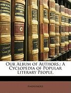 Our Album of Authors,: A Cyclopedia of Popular Literary People,