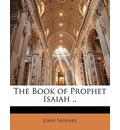 The Book of Prophet Isaiah .. - John Skinner