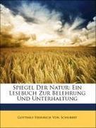 Von Schubert, Gotthilf Heinrich: Spiegel Der Natur: Ein Lesebuch Zur Belehrung Und Unterhaltung