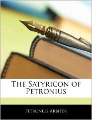 The Satyricon Of Petronius - Petronius Arbiter