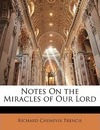 Notes on the Miracles of Our Lord - Richard Chenevix Trench