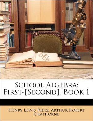 School Algebra - Henry Lewis Rietz, Arthur Robert Orathorne