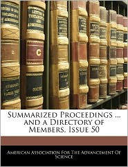 Summarized Proceedings ... And A Directory Of Members, Issue 50 - American Association For The Advancement