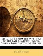 Selections from the Writings of the Late J. Sydney Taylor,: With a Brief Sketch of His Life