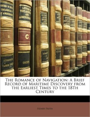 The Romance Of Navigation - Henry Frith