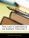 The Last Chronicle of Barset, Volume 3 - Anthony Trollope