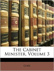 The Cabinet Minister, Volume 3 - . Gore