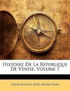 Daru, Pierre-Antoine-Noël-Bruno: Histoire De La République De Venise, Volume 7