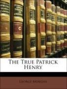 Morgan, George: The True Patrick Henry
