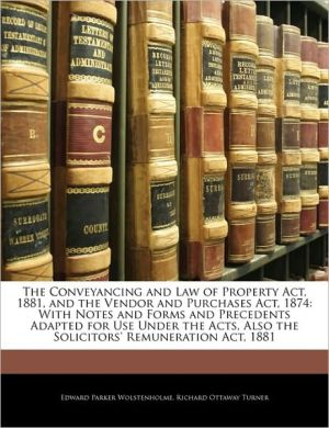 The Conveyancing And Law Of Property Act, 1881, And The Vendor And Purchases Act, 1874 - Edward Parker Wolstenholme