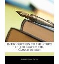 Introduction to the Study of the Law of the Constitution - Albert Venn Dicey