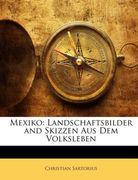 Sartorius, Christian: Mexiko: Landschaftsbilder and Skizzen Aus Dem Volksleben