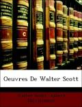 Scott, Walter;Montémont, Albert: Oeuvres De Walter Scott
