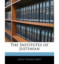 The Institutes of Justinian - John Thomas Abdy