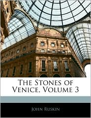 The Stones Of Venice, Volume 3 - John Ruskin