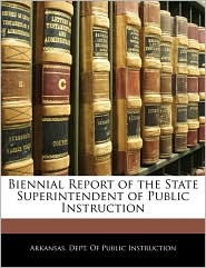 Biennial Report Of The State Superintendent Of Public Instruction - Arkansas. Dept. Of Public Instruction