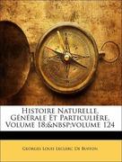 De Buffon, Georges Louis Leclerc: Histoire Naturelle, Générale Et Particulière, Volume 18; volume 124