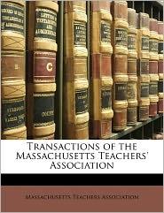 Transactions Of The Massachusetts Teachers' Association - Massachusetts Teachers Association