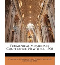 Ecumenical Missionary Conference, New York, 1900 - Ecumenical Conference on Foreign Mission