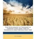 The Development of Theology in Germany Since Kant - Otto Pfleiderer