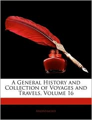 A General History And Collection Of Voyages And Travels, Volume 16 - . Anonymous