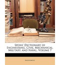 Spons' Dictionary of Engineering, Civil, Mechanical, Military, and Naval, Volume 7 - Anonymous