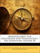 Gesellschaft Zur Förderung Der Wissenschaft Des Judentums (Germany): Monatsschrift für Geschichte und Wissenschaft des Judentums. Achtzehnter Jahrgang