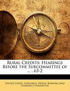 Rural Credits: Hearings Before the Subcommittee of ..., 63-2