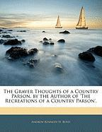 The Graver Thoughts of a Country Parson, by the Author of 'The Recreations of a Country Parson'.