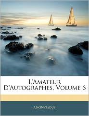 L'Amateur D'Autographes, Volume 6 - Anonymous