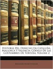 Historia Del Derecho En Cataluna, Mallorca Y Valencia - Bienvenido Oliver Y Esteller
