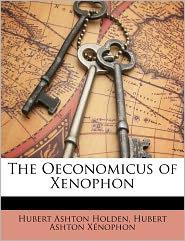 The Oeconomicus Of Xenophon - Hubert Ashton Holden, Hubert Ashton Xnophon