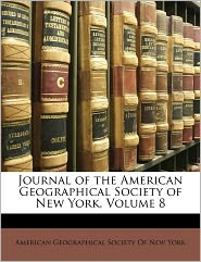 Journal Of The American Geographical Society Of New York, Volume 8 - American Geographical Society Of New Yor
