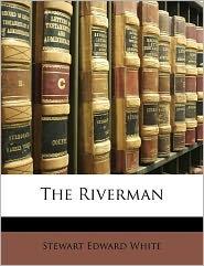 The Riverman - Stewart Edward White