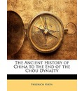 The Ancient History of China to the End of the Chou Dynasty - Friedrich Hirth