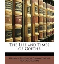 The Life and Times of Goethe - Herman Friedrich Grimm