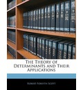 The Theory of Determinants and Their Applications - Robert Forsyth Scott