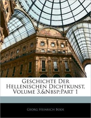 Geschichte Der Hellenischen Dichtkunst, Volume 3, Part 1 - Georg Heinrich Bode