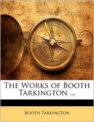 The Works Of Booth Tarkington.