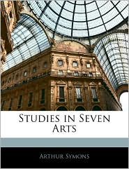 Studies In Seven Arts - Arthur Symons