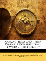 Iowa Authors and Their Works: A Contribution Toward a Bibliography