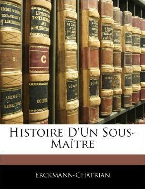 Histoire D'Un Sous-Ma Tre - . Erckmann-Chatrian