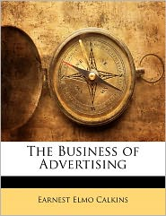 The Business Of Advertising - Earnest Elmo Calkins