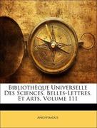 Anonymous: Bibliothèque Universelle Des Sciences, Belles-Lettres, Et Arts, Volume 111