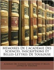 Memoires De L'Academie Des Sciences, Inscriptions Et Belles-Lettres De Toulouse - Inscriptions Et Academie Des Sciences