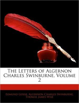The Letters Of Algernon Charles Swinburne, Volume 2 - Edmund Gosse, Algernon Charles Swinburne, Thomas James Wise