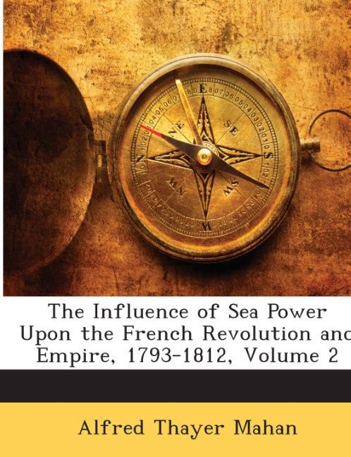 The Influence of Sea Power Upon the French Revolution and Empire, 1793-1812, Volume 2 als Taschenbuch von Alfred Thayer Mahan - Nabu Press