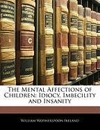The Mental Affections of Children: Idiocy, Imbecility and Insanity